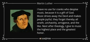 quote-i-have-no-use-for-cranks-who-despise-music-because-it-is-a-gift-of-god-music-drives-martin-luther-95-6-0681