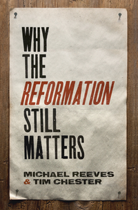 why-reformation-matters-reeves-2016